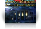 Download Antique Mysteries: Secrets of Howard's Mansion Game