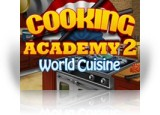 Download Cooking Academy 2: World Cuisine Game
