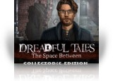 Download Dreadful Tales: The Space Between Collector's Edition Game