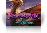 Download Dreampath: The Two Kingdoms Collector's Edition Game