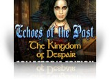 Download Echoes of the Past: The Kingdom of Despair Collector's Edition Game