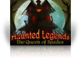 Download Haunted Legends: The Queen of Spades Collector's Edition Game