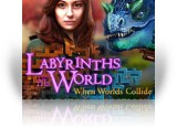 Download Labyrinths of the World: When Worlds Collide Collector's Edition Game
