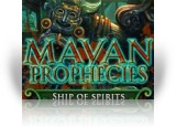 Download Mayan Prophecies: Ship of Spirits Game