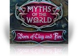 Download Myths of the World: Born of Clay and Fire Game