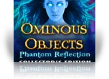 Download Ominous Objects: Phantom Reflection Collector's Edition Game