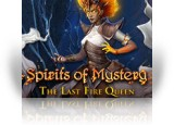 Download Spirits of Mystery: The Last Fire Queen Collector's Edition Game