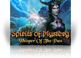 Download Spirits of Mystery: Whisper of the Past Collector's Edition Game