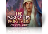 Download The Forgotten Fairy Tales: The Spectra World Game