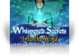 Download Whispered Secrets: Into the Wind Collector's Edition Game